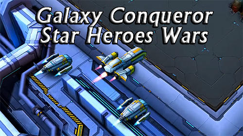 Download Galaxy conqueror: Star heroes wars für Android kostenlos.