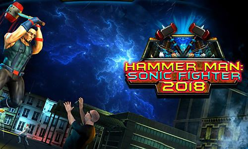 Hammer man: Sonic fighter 2018