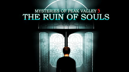 Download Mysteries of Peak valley 3: The ruin of souls für Android kostenlos.