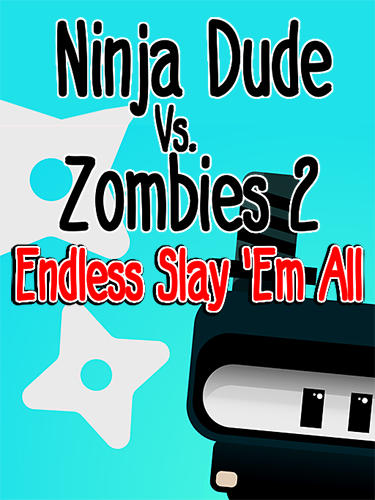 Download Ninja dude vs zombies 2: Endless slay'em all für Android kostenlos.