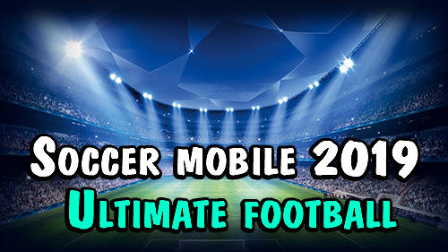 Download Soccer mobile 2019: Ultimate football für Android kostenlos.