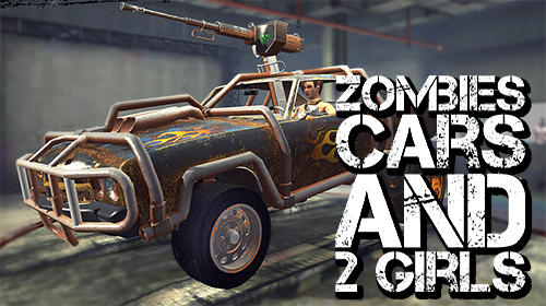 Download Zombies, cars and 2 girls für Android kostenlos.
